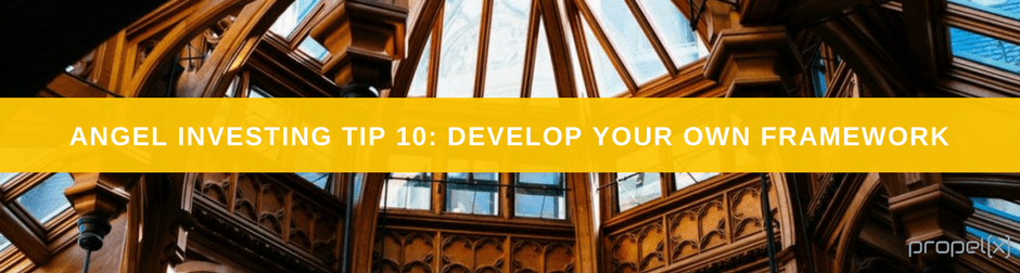 Angel Investing Tips 10: Develop Your Own Framework